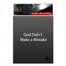God Didnt Make a Mistake